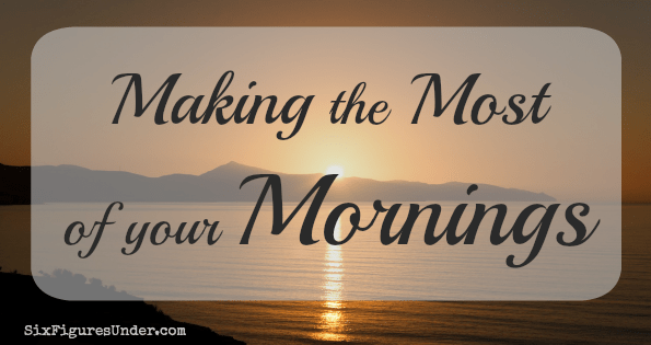 Are you making the most of your mornings