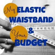 My Elastic Waistband and Your Budget