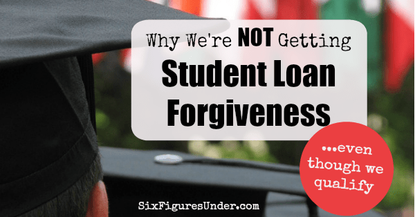 We're not getting student loan forgiveness-- Even though we qualify
