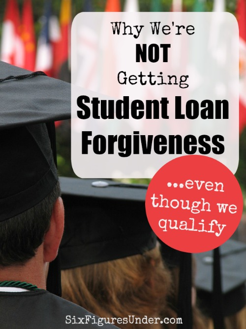 While I'll admit that the idea of the various student loan forgiveness programs sound pretty tempting, we won't be participating, even though we qualify. If you are hoping for student loan forgiveness, you'll want to consider an alternative.