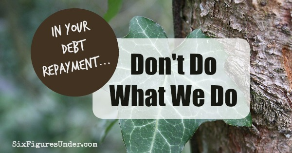 In Your Debt Repayment, Don't Do What We Do