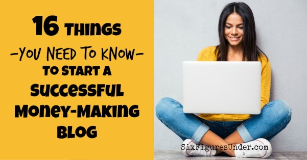 16 Things You Need to Know to Start a Successful Money-Making Blog