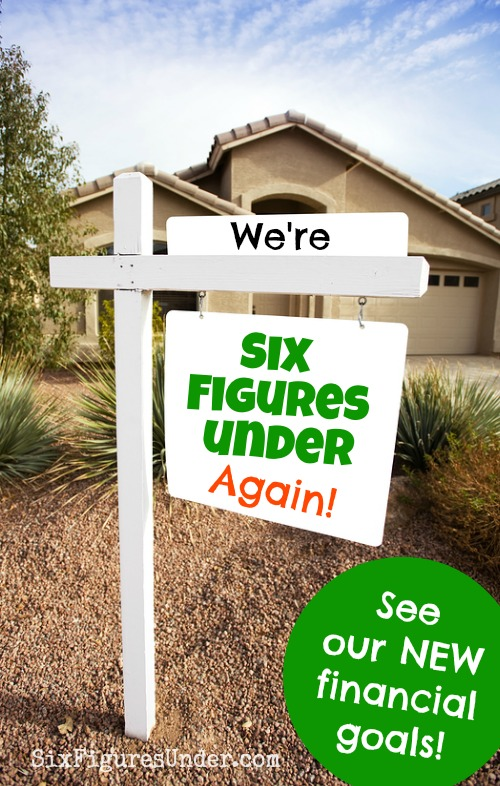 We're Six Figures Under... AGAIN! (Our new financial goals)