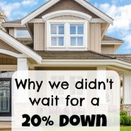 Why we didn't wait for a 20% down payment