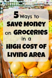 5 Ways to Keep Your Grocery Budget Low in a High Cost of Living Area