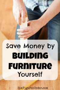 How to Save Money by Building Your Own Furniture– My Secret to Saving