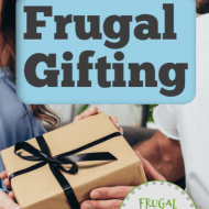Frugal Gifting– Not the same as giving a cheap gift