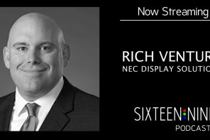 Sixteen:Nine Podcasts: Rich Ventura, NEC Display Solutions