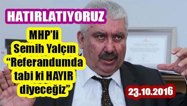 HATIRLATIYORUZ… MHP'li Semih Yalçın, 'Referandumda hayır diyeceğiz'