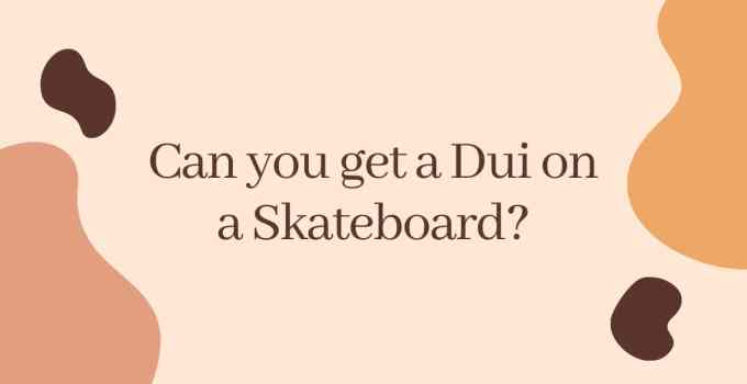 Can you get a Dui on a Skateboards