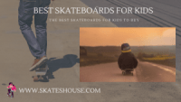 The Best Skateboards for Kids To Buy