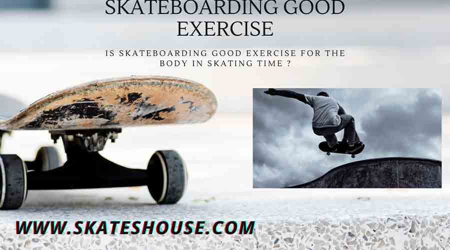 Is Skateboarding Good Exercise For The Body in skating time ?