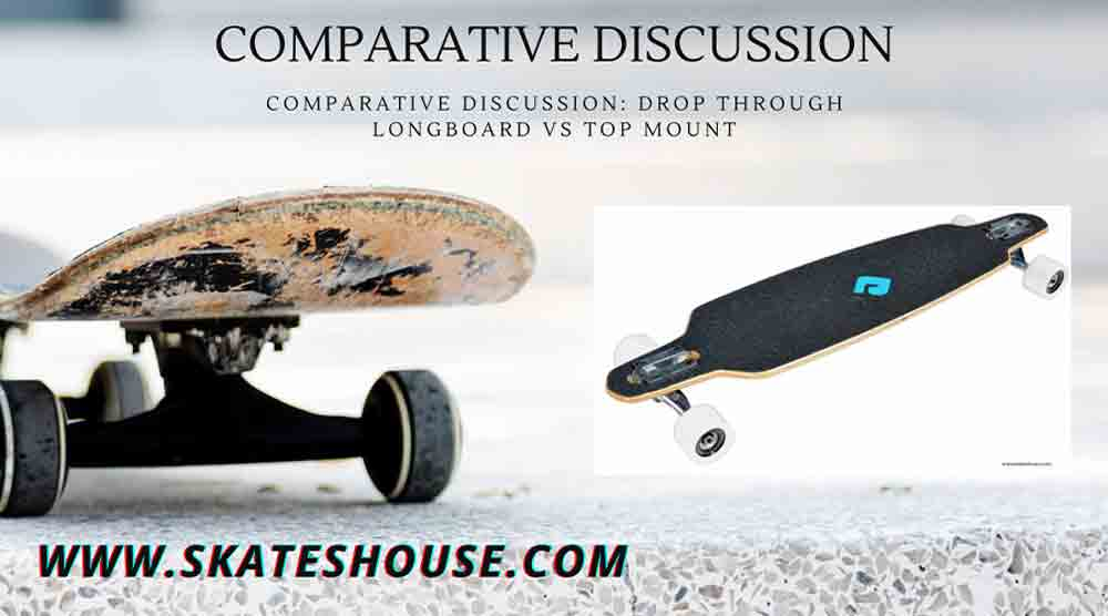 Comparative Discussion: Drop Through Longboard vs Top Mount..