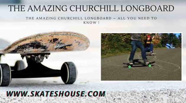 The amazing Churchill Longboard - All you need to know !