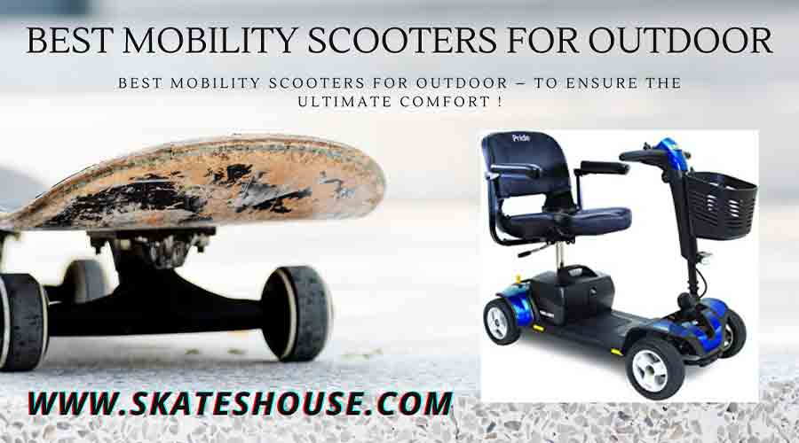 Best Mobility Scooters for Outdoor - To ensure the ultimate comfort !