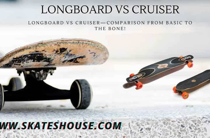 longboard vs cruiser—comparison from basic to the bone!