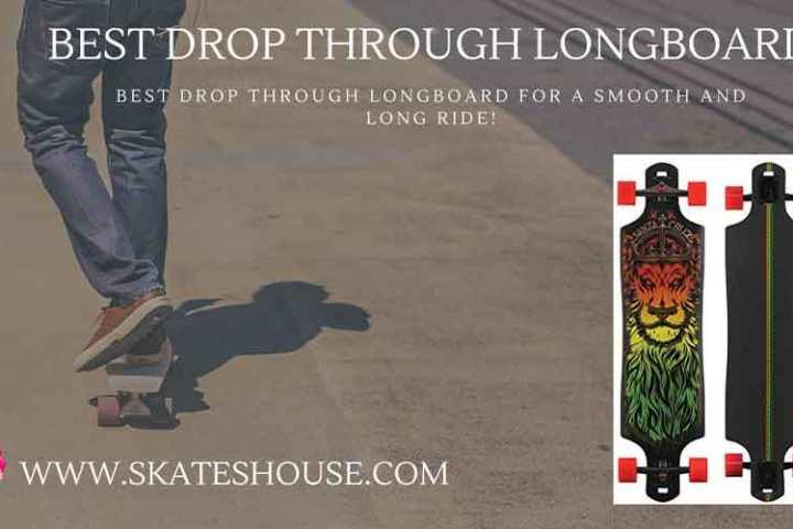 Best drop through longboard