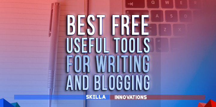 10 Best Free Useful Tools for Writing and Blogging