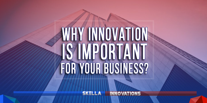 Why Innovation Is Important for Your Business?