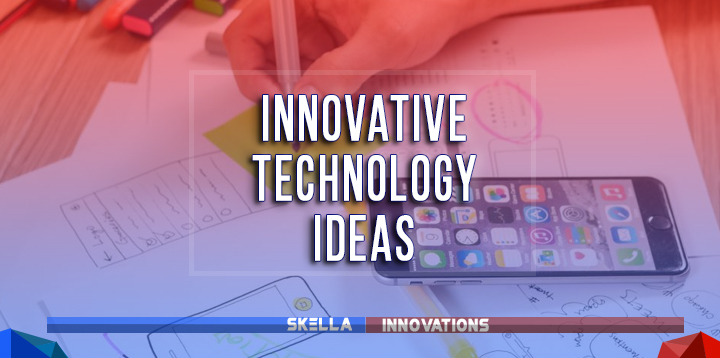Life-changing Innovative Technology Ideas