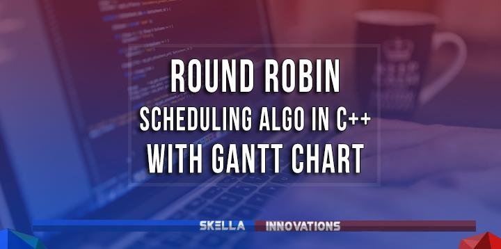 Round Robin Scheduling Program in C++ : Source Code with Gantt Chart