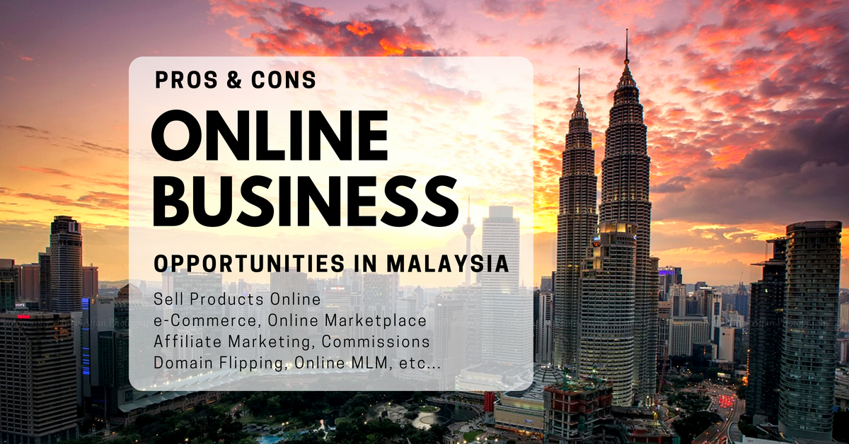 21 Online Business Opportunities in Malaysia 2019 (Pros & Cons)