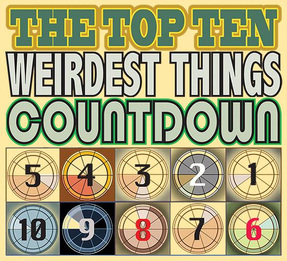 The Top 10 Weirdest Things