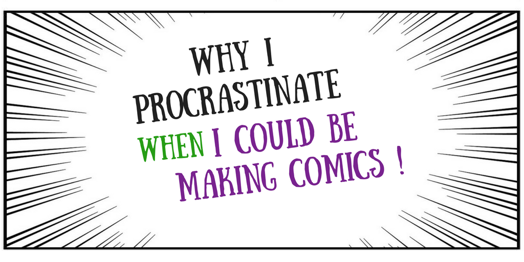 Why I procrastinate, when I could be making comics.