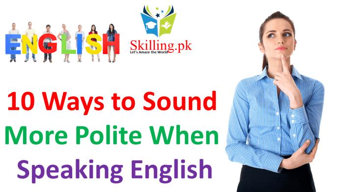 Ten Ways to Sound More Polite When Speaking English