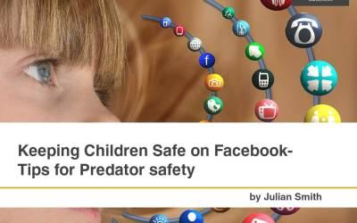 Keeping Children Safe on Facebook- Tips for Predator safety