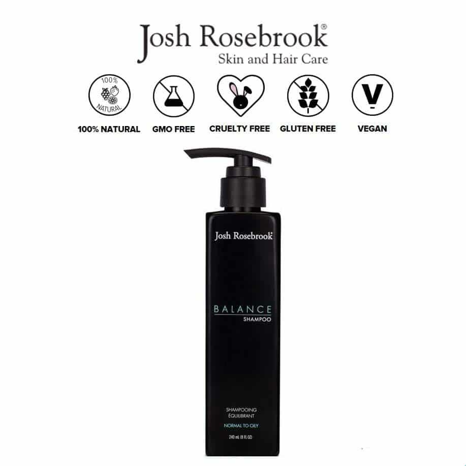 *JOSH ROSEBROOK – BALANCE ORGANIC SHAMPOO | $32 |