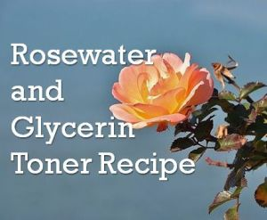 Rosewater and Glycerin Recipe