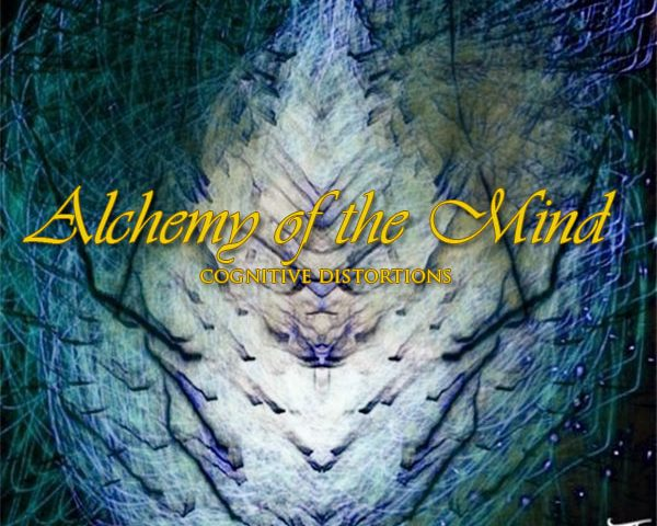 Alchemy of the Mind: Cognitive Distortions