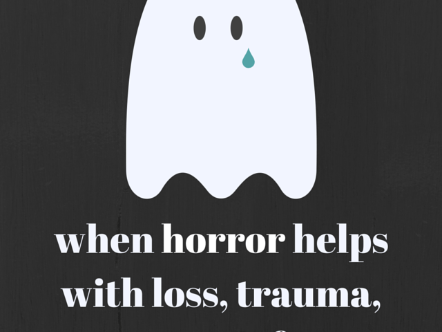When Horror Helps with Loss, Trauma, and Grief