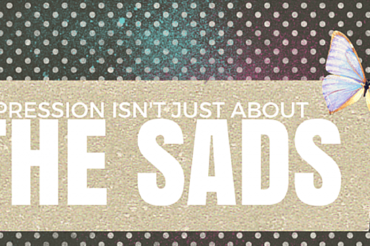Depression Isn't Just About the Sads