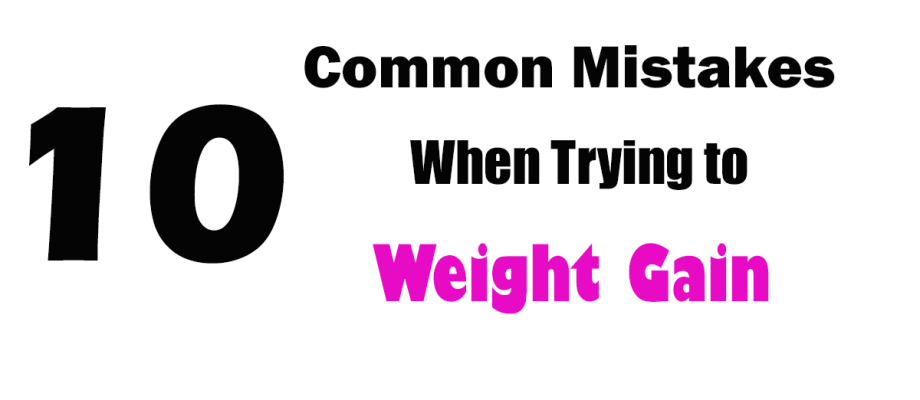 10 Common Mistakes When Trying to Gain Weight