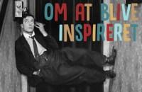 Om inspiration og om at finde den
