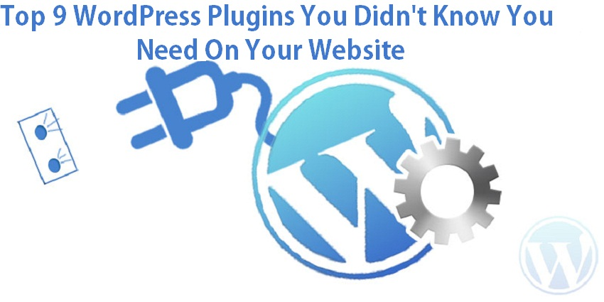 Top 9 WordPress Plugins You Did't Know You Need On Your Website