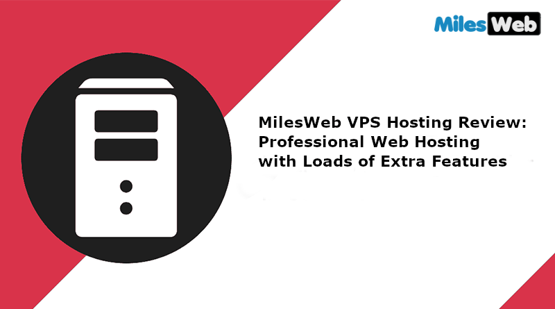 MilesWeb VPS Hosting Review Professional Web Hosting with Loads of Extra Features