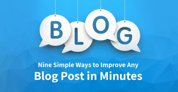 Nine Simple Ways to Improve Any Blog Post in Minutes
