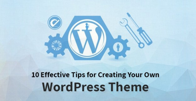 10 Effective Tips for Creating Your Own WordPress Theme