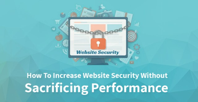 How To Increase Website Security Without Sacrificing Performance