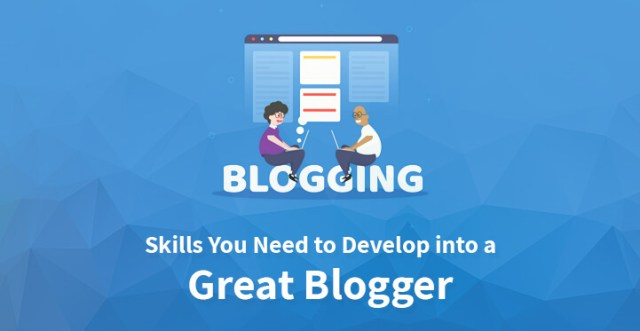 Skills You Need to Develop into a Great Blogger