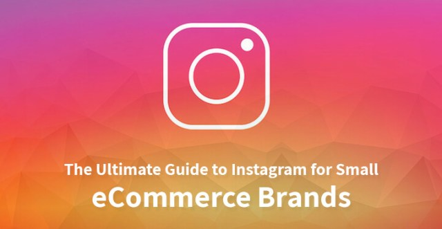 The Ultimate Guide to Instagram for Small eCommerce Brands