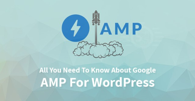 All You Need To Know About Google AMP For WordPress
