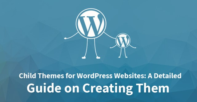 Child Themes for WordPress Websites A Detailed Guide on Creating Them