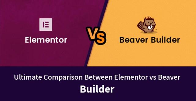 Ultimate Comparison Between Elementor vs Beaver Builder