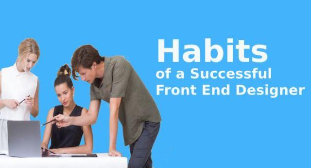 habits of front end designer