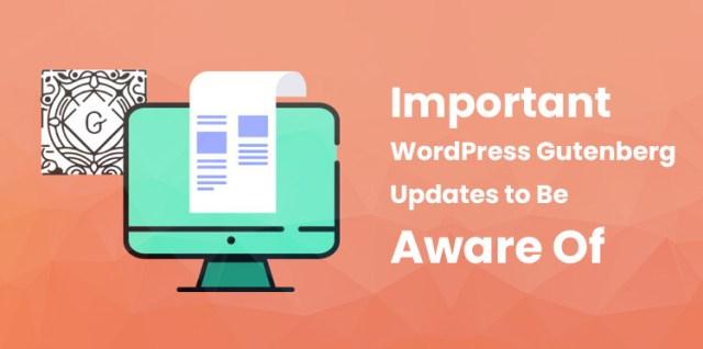 Important WordPress Gutenberg Updates to Be Aware Of