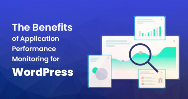 The_Benefits_of_Application_Performance_Monitoring_for_WordPress